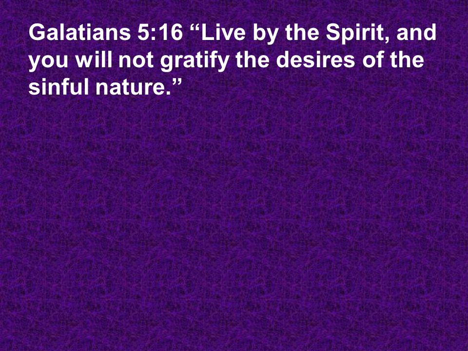 "Galatians 5:16 ""Live by the Spirit, and you will not gratify the desires of the sinful nature."""