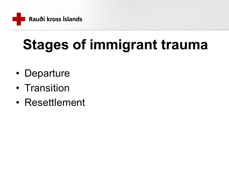 Stages of immigrant trauma Departure Transition Resettlement