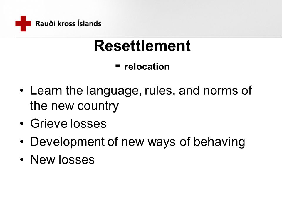 Resettlement Contact stage An introductory sense of the similarities and dissimilarities between his culture of origin and the new culture An introductory sense of monetary limitations, language and social obstacles, and prejudice and discrimination Exposure to the new culture and development of comparisons between the previous life and the new life