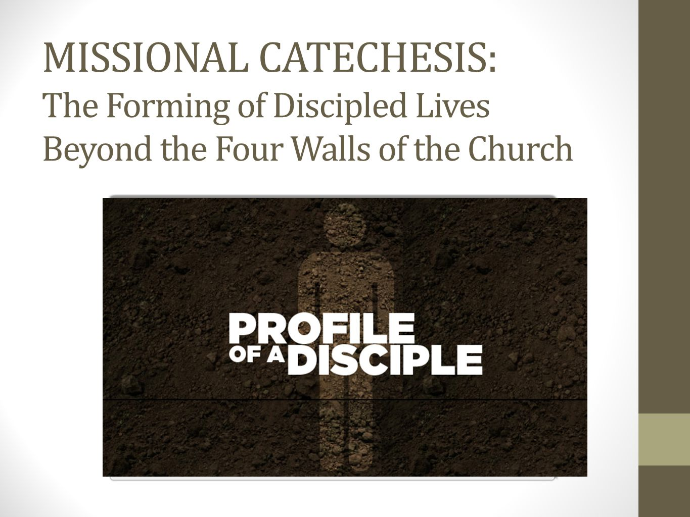 MISSIONAL CATECHESIS: The Forming of Discipled Lives Beyond the Four Walls of the Church