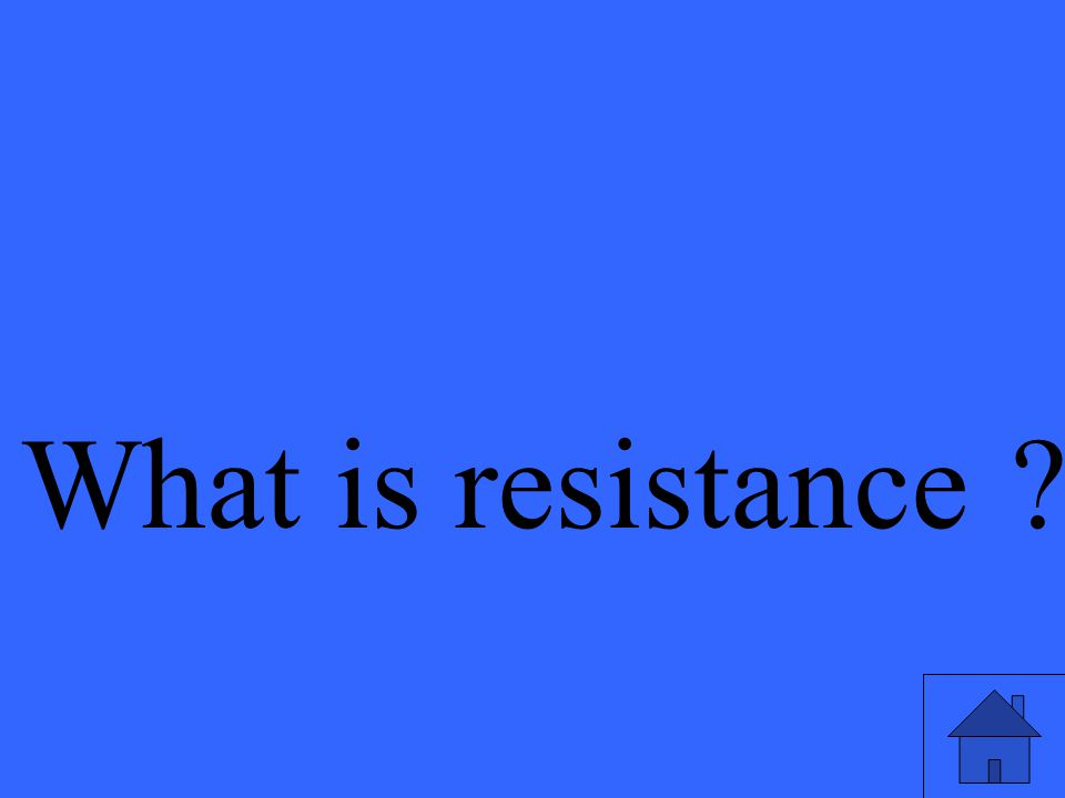 What is resistance ?