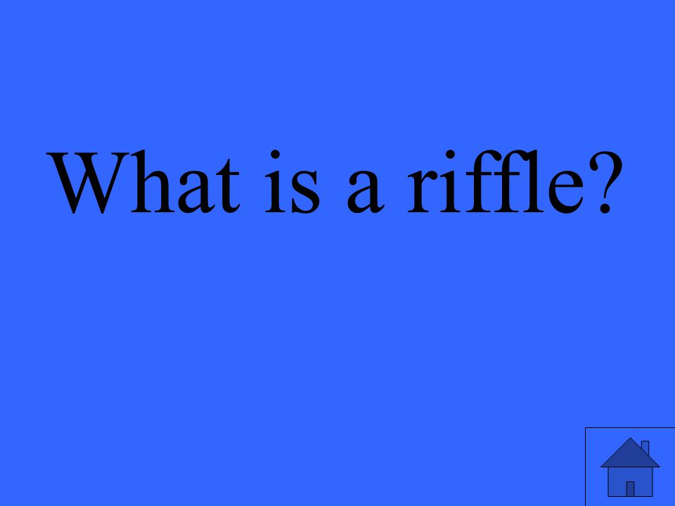 What is a riffle
