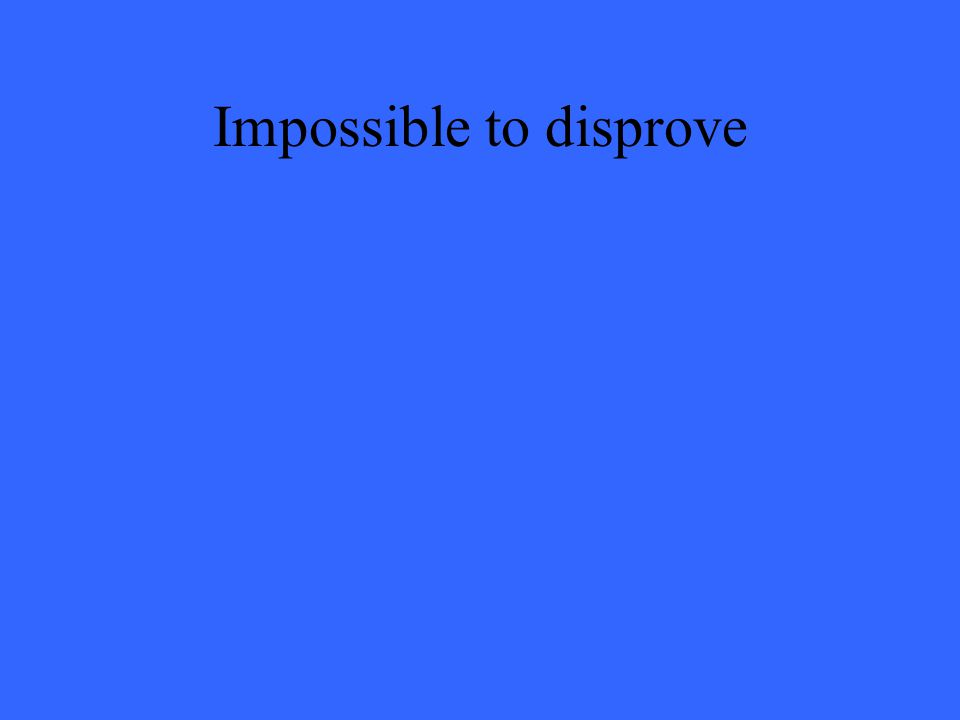 Impossible to disprove