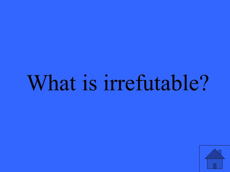 What is irrefutable