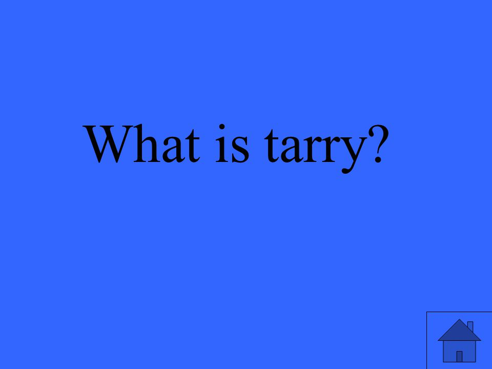 What is tarry