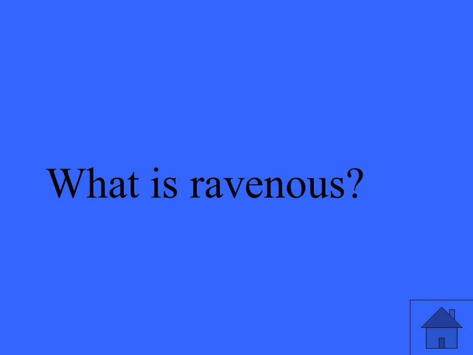 What is ravenous