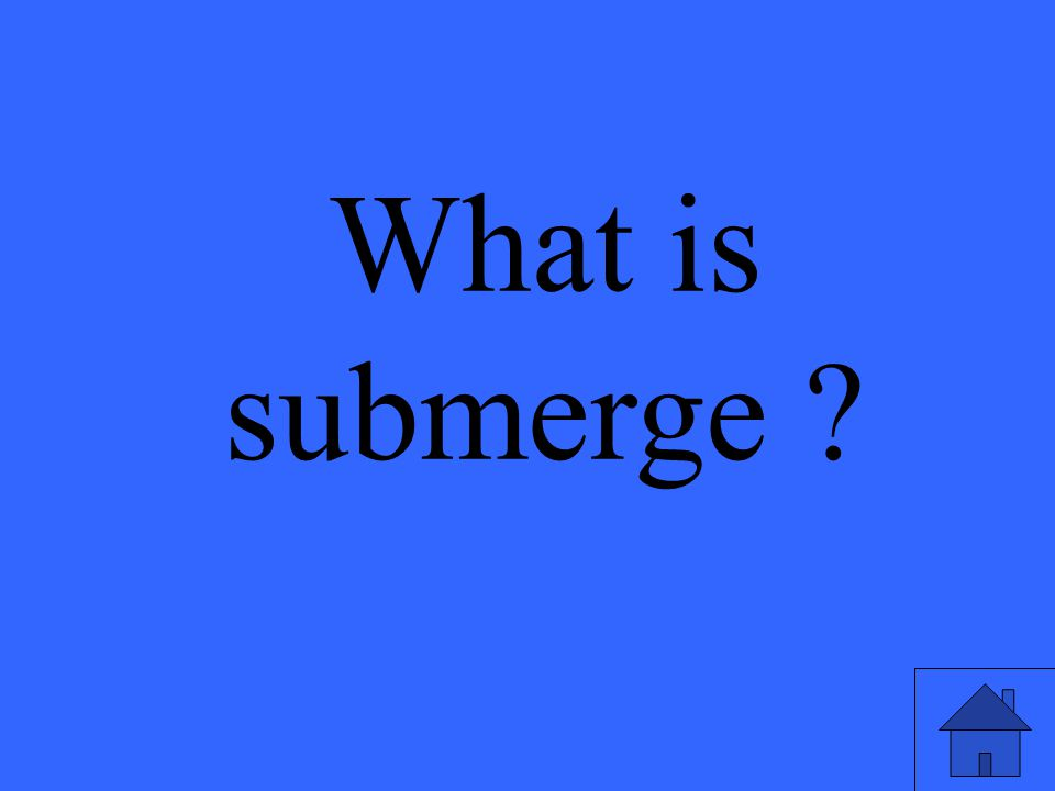What is submerge