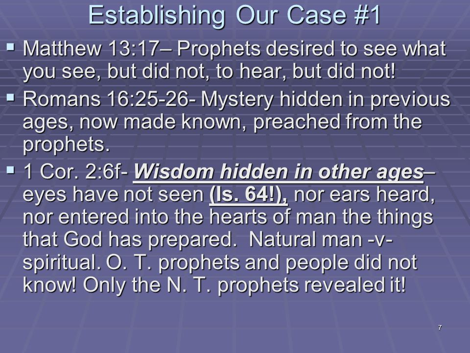 7 Establishing Our Case #1  Matthew 13:17– Prophets desired to see what you see, but did not, to hear, but did not.