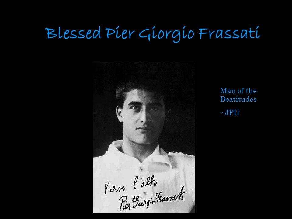 Blessed Pier Giorgio Frassati Man of the Beatitudes ~JPII