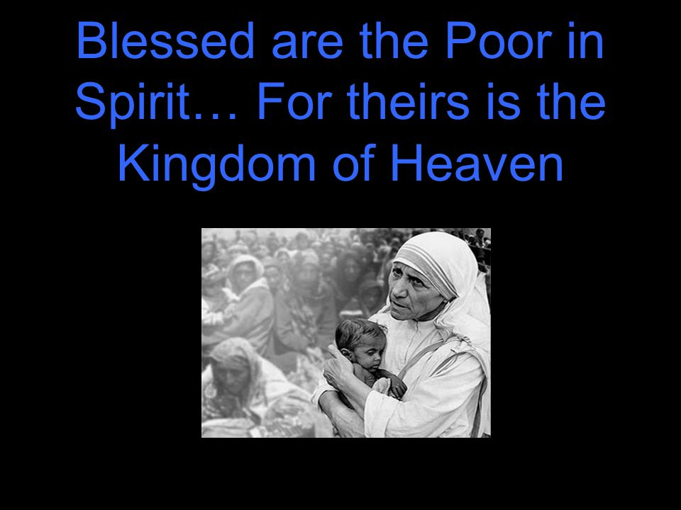 Blessed are the Poor in Spirit… For theirs is the Kingdom of Heaven