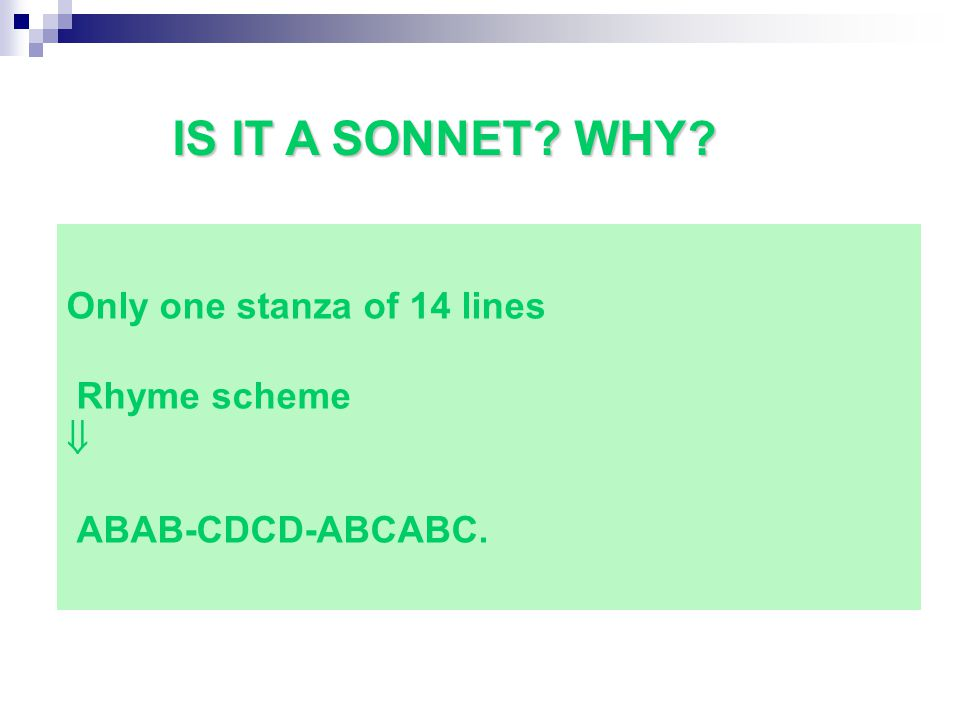 Only one stanza of 14 lines Rhyme scheme  ABAB-CDCD-ABCABC. IS IT A SONNET WHY