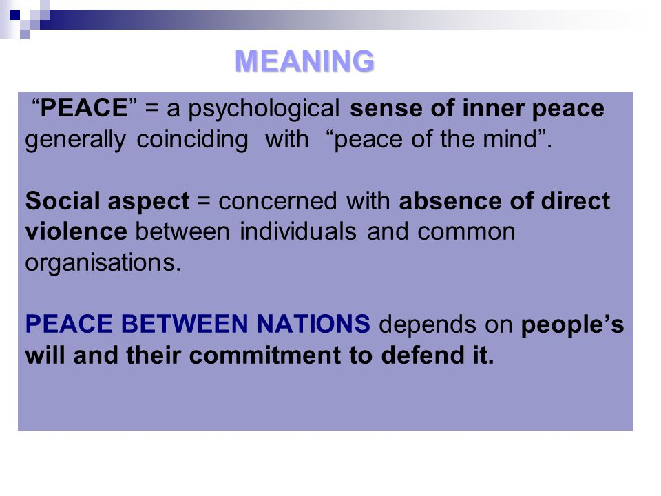 PEACE = a psychological sense of inner peace generally coinciding with peace of the mind .