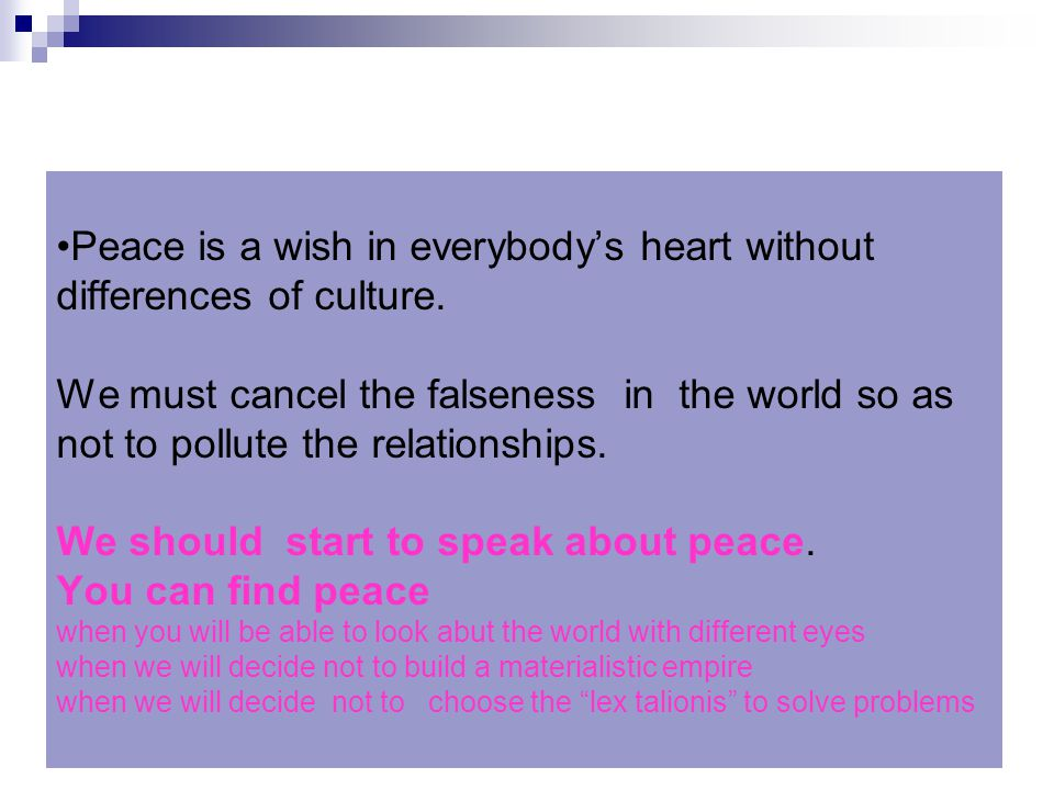 Peace is a wish in everybody's heart without differences of culture.