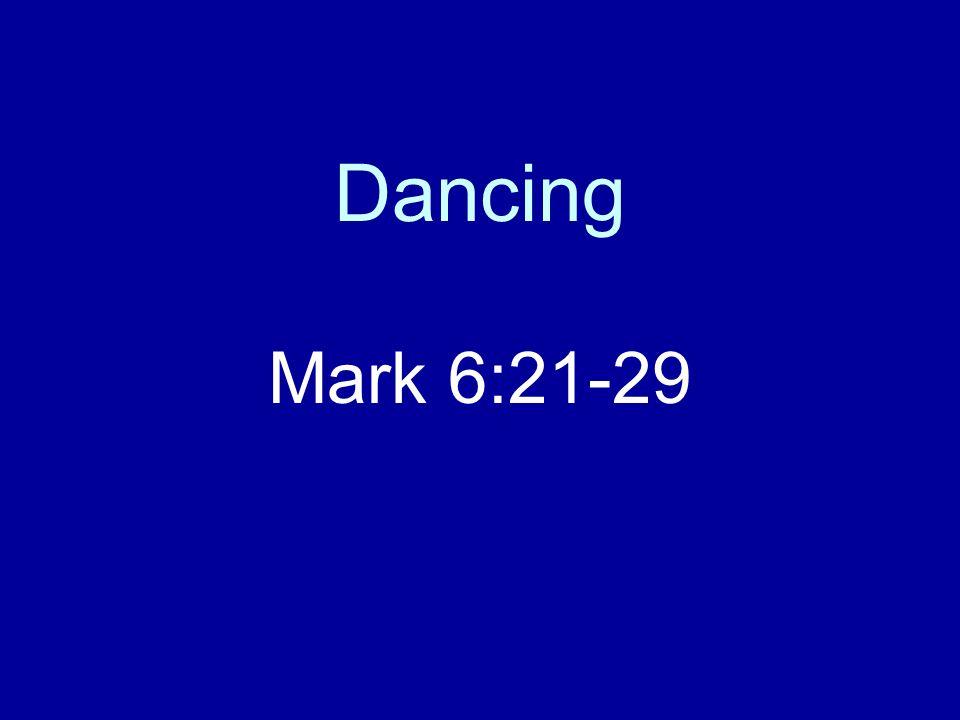Dancing Mark 6:21-29