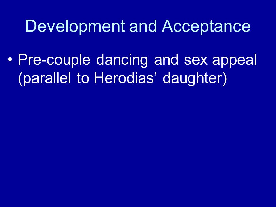 Pre-couple dancing and sex appeal (parallel to Herodias' daughter)