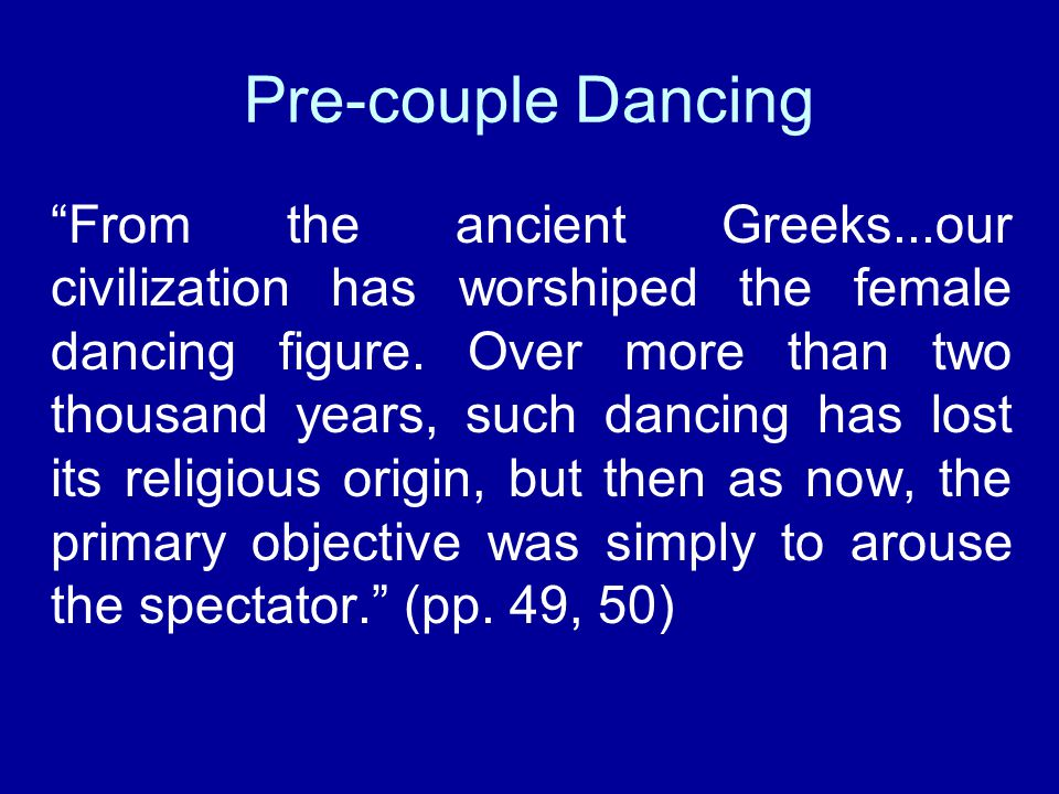 Pre-couple Dancing From the ancient Greeks...our civilization has worshiped the female dancing figure.