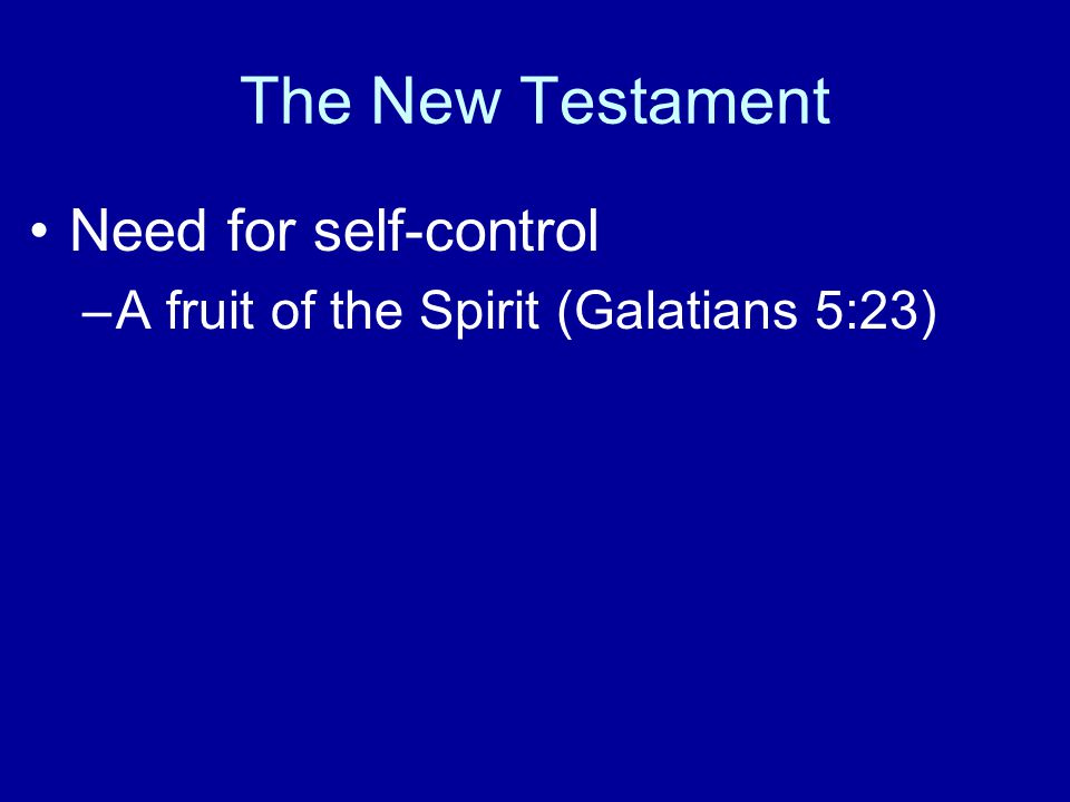The New Testament Need for self-control –A fruit of the Spirit (Galatians 5:23)
