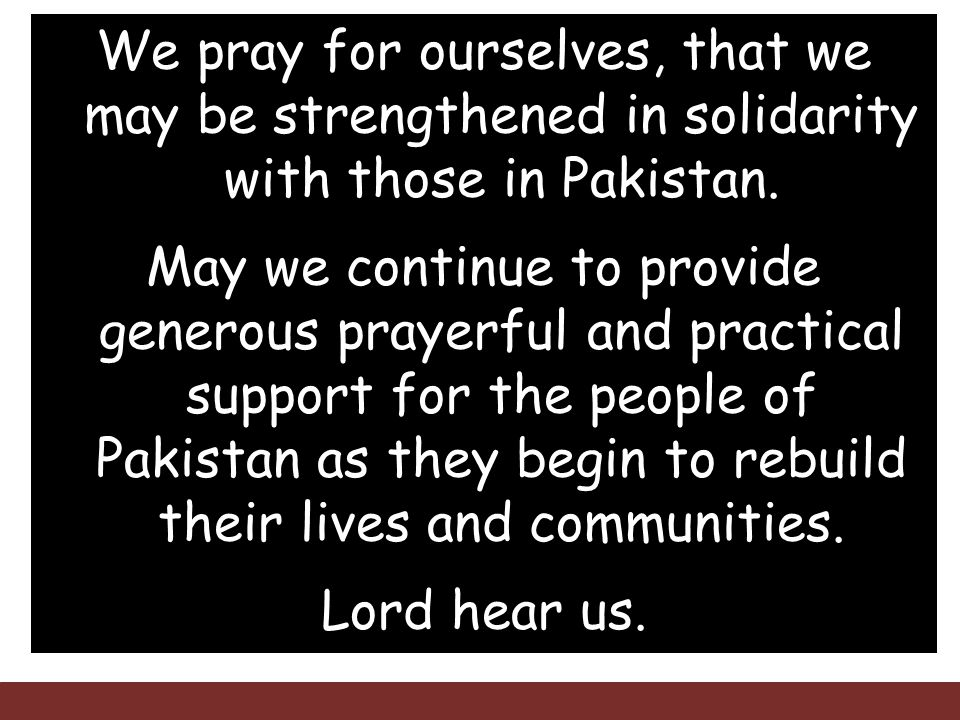 We pray for ourselves, that we may be strengthened in solidarity with those in Pakistan.