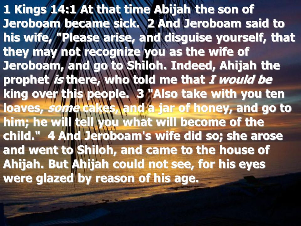 1 Kings 14:1 At that time Abijah the son of Jeroboam became sick. 2 And Jeroboam said to his wife,