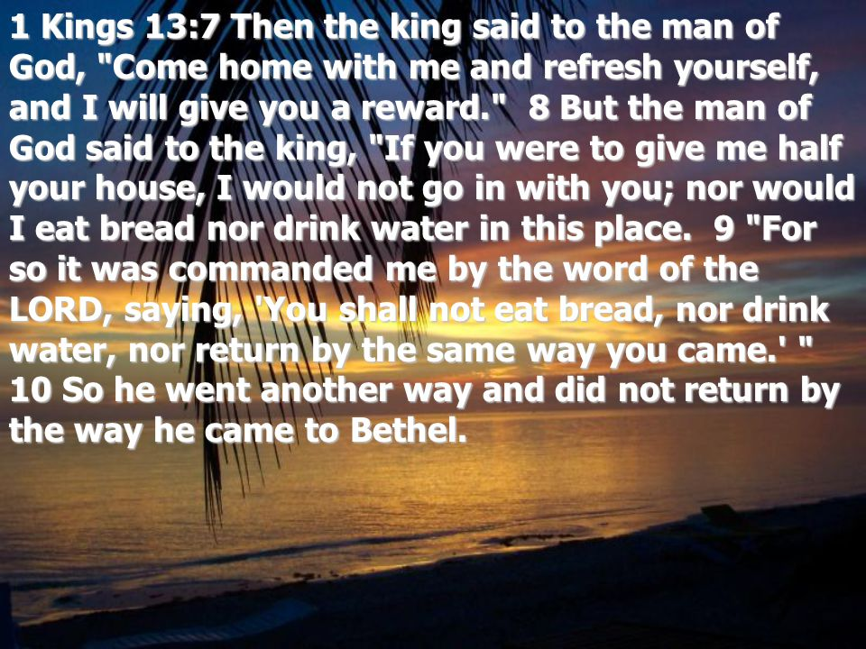 1 Kings 13:7 Then the king said to the man of God,