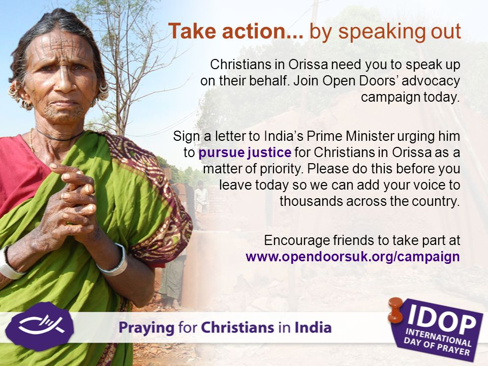 Take action... by speaking out Christians in Orissa need you to speak up on their behalf. Join Open Doors' advocacy campaign today. Sign a letter to I