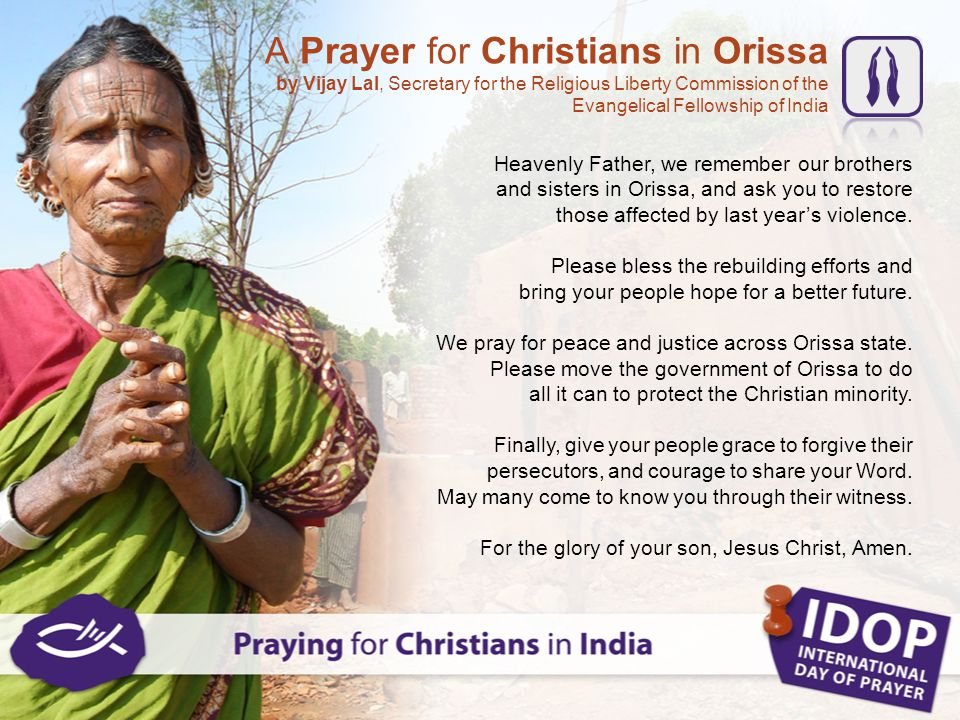 Heavenly Father, we remember our brothers and sisters in Orissa, and ask you to restore those affected by last year's violence. Please bless the rebui