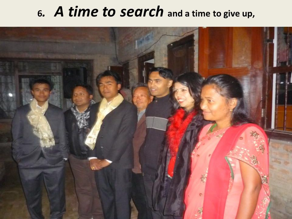 6. A time to search and a time to give up,