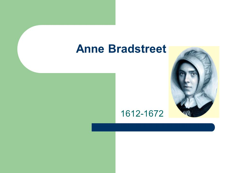 Anne Bradstreet 1612-1672