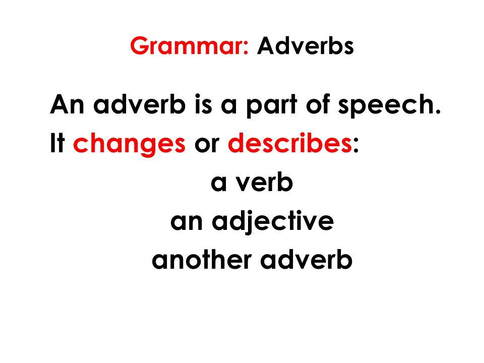 Grammar: Adverbs An adverb is a part of speech.