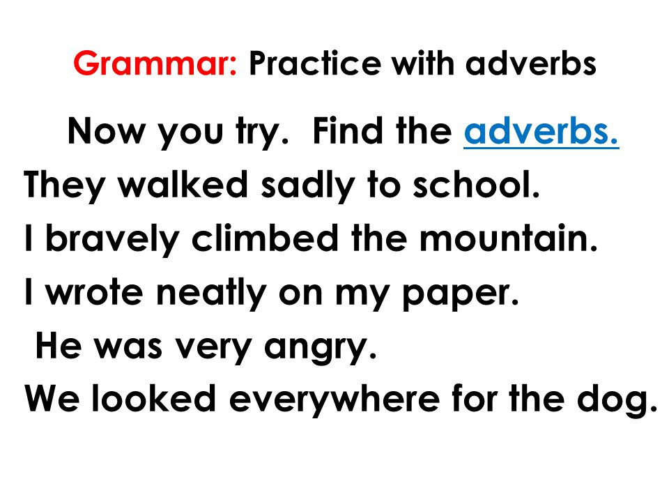 Grammar: Practice with adverbs Now you try. Find the adverbs.