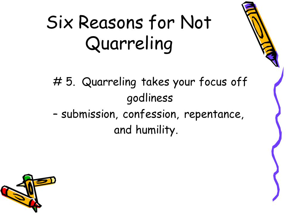 Six Reasons for Not Quarreling # 5.
