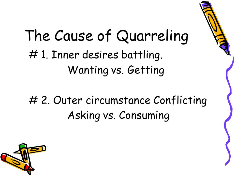 The Cause of Quarreling # 1. Inner desires battling.