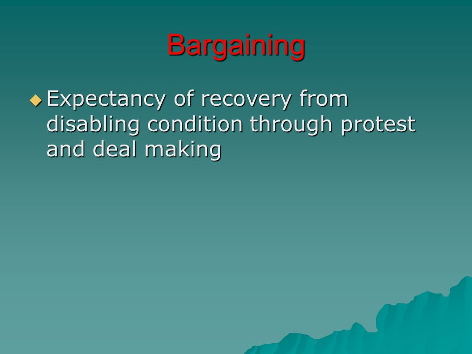Bargaining  Expectancy of recovery from disabling condition through protest and deal making