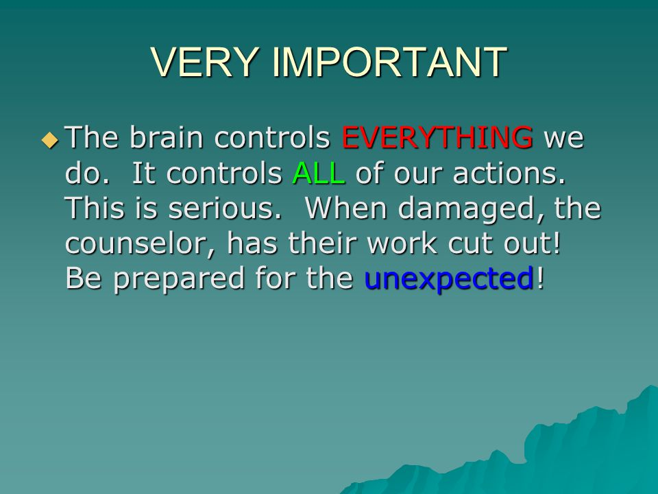 VERY IMPORTANT  The brain controls EVERYTHING we do.