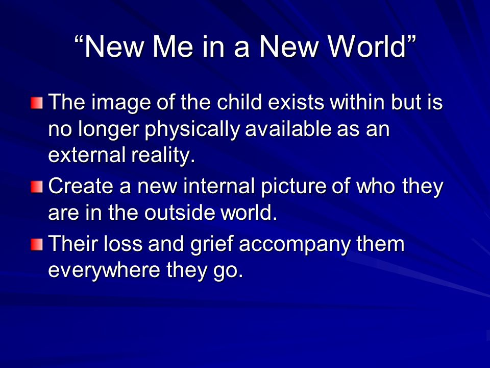 New Me in a New World The image of the child exists within but is no longer physically available as an external reality.