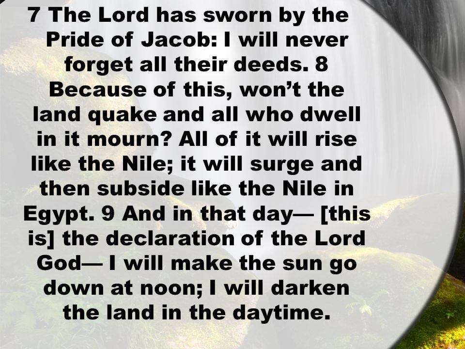 7 The Lord has sworn by the Pride of Jacob: I will never forget all their deeds.