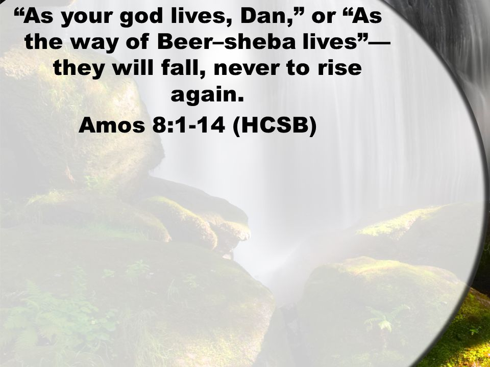 As your god lives, Dan, or As the way of Beer–sheba lives — they will fall, never to rise again.