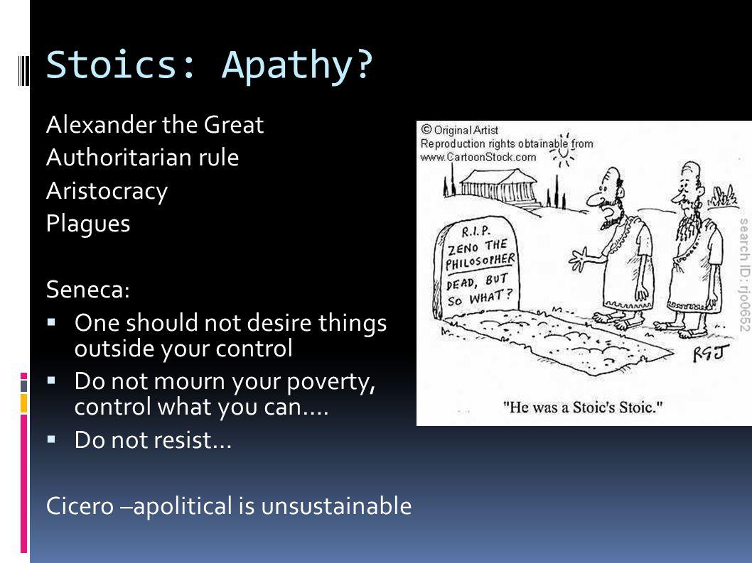 Stoics: Apathy.