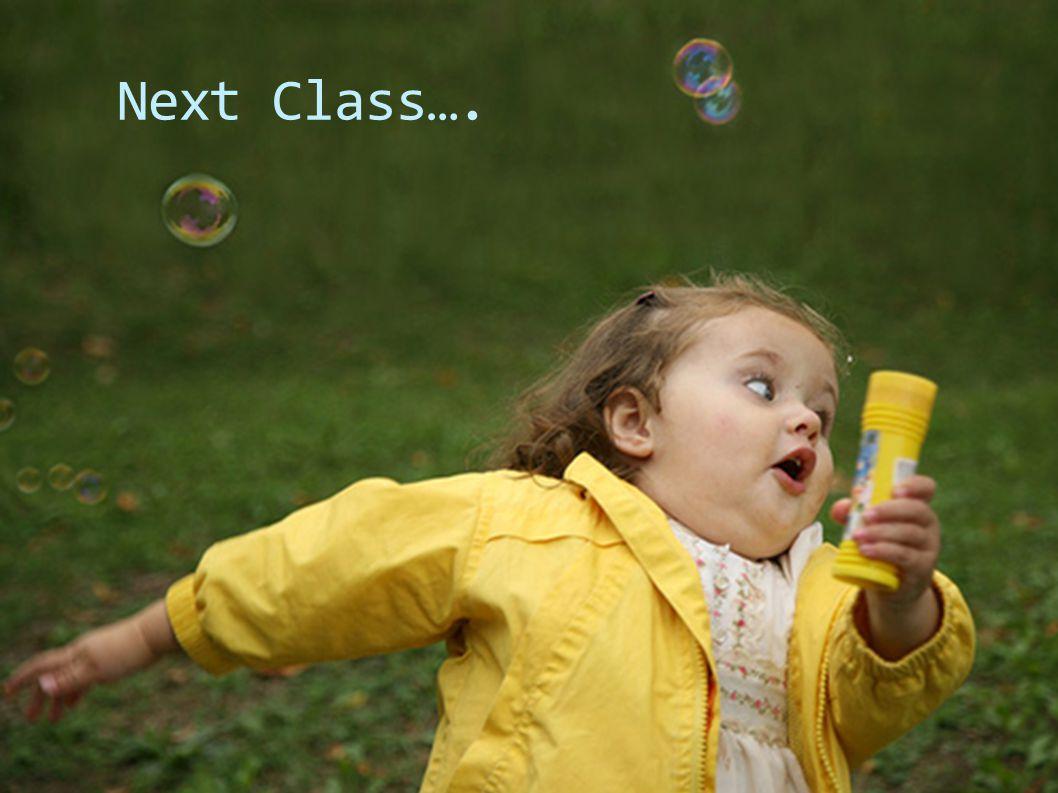 Next Class….