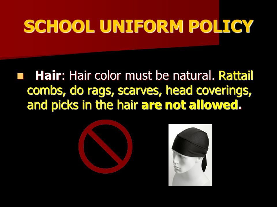 SCHOOL UNIFORM POLICY Hair: Hair color must be natural.