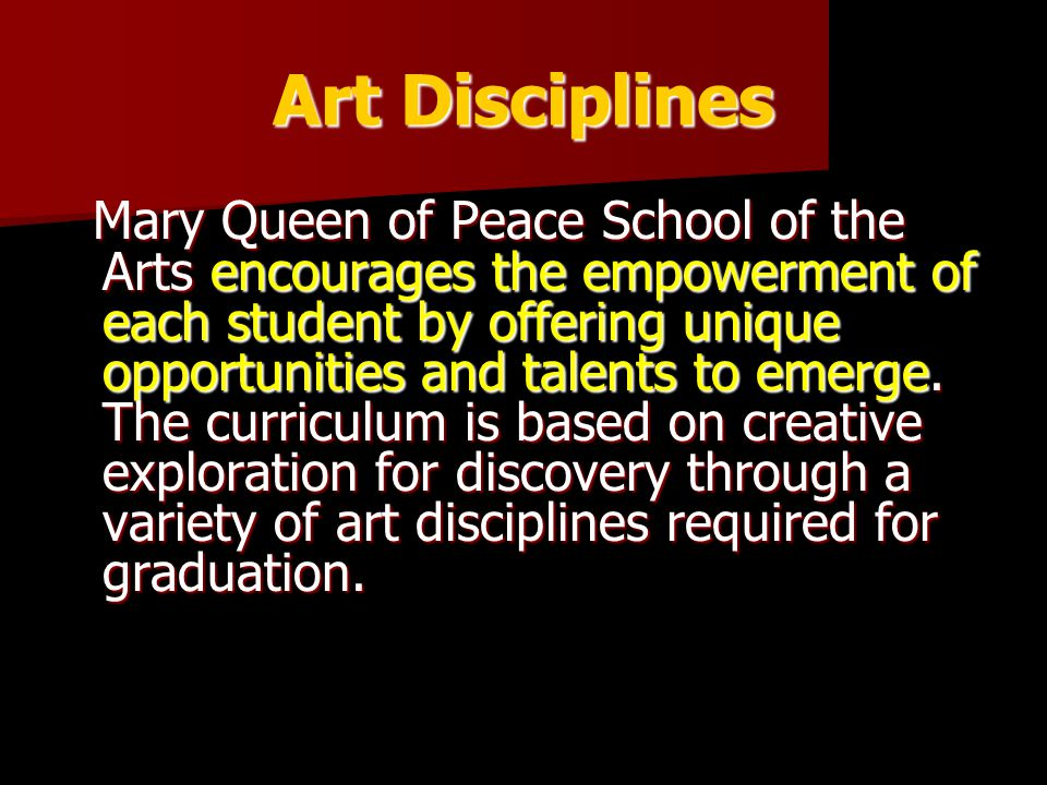 Art Disciplines Each of the disciplines – Choir, Creative Arts, Dance, Drama, and Music is consistent with the schools mission of developing the whole student.