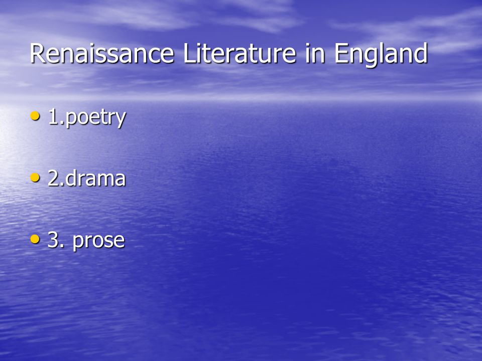 Renaissance Literature in England 1.poetry 1.poetry 2.drama 2.drama 3. prose 3. prose