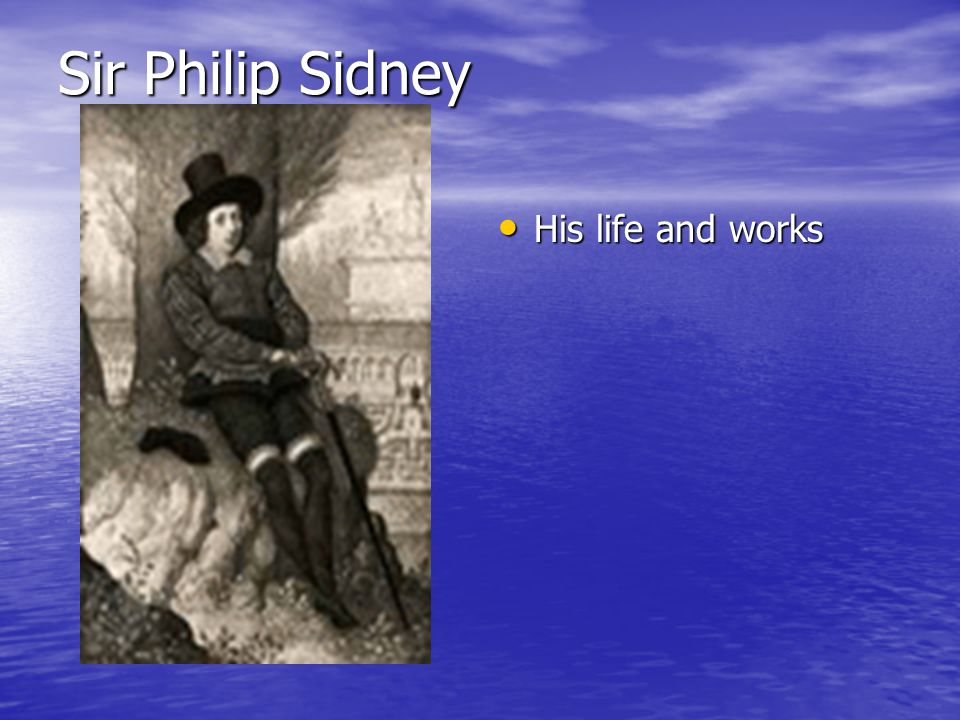 Sir Philip Sidney His life and works His life and works