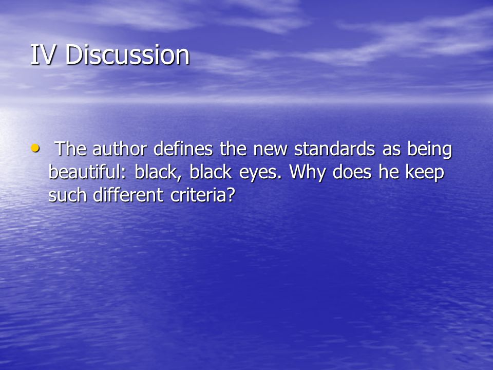 IV Discussion The author defines the new standards as being beautiful: black, black eyes.