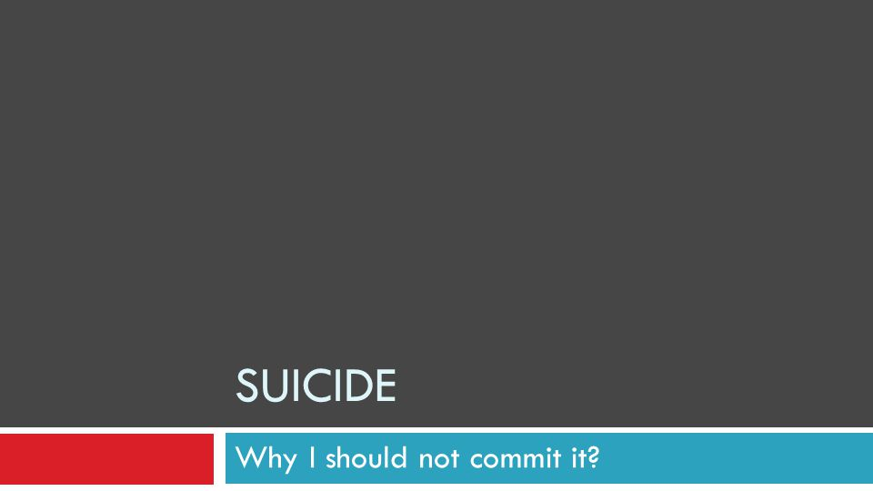 SUICIDE Why I should not commit it?