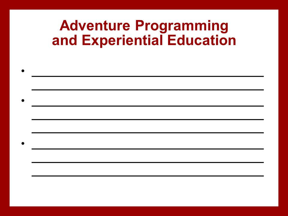 Adventure Programming and Experiential Education _____________________________________ _____________________________________ _________________________