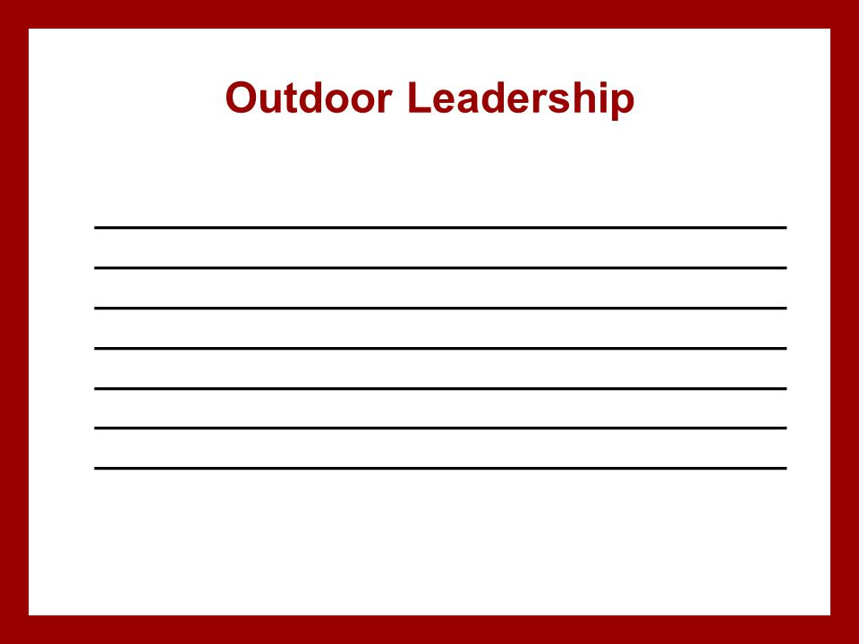 Outdoor Leadership _____________________________________ _____________________________________ _____________________________________ _________________