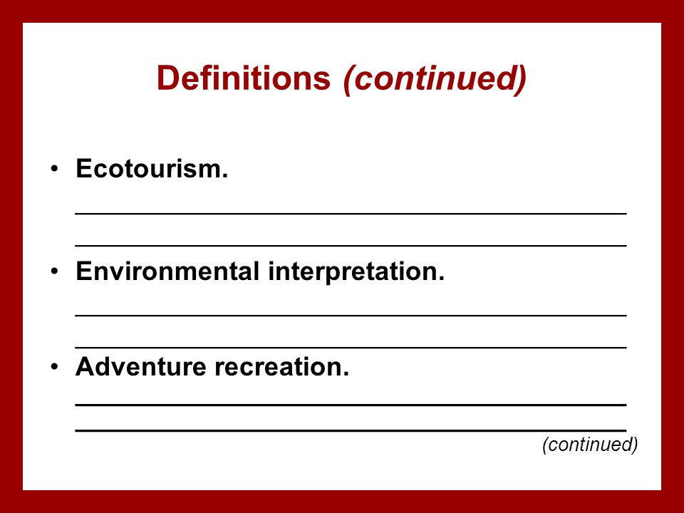 Definitions (continued) Ecotourism. _____________________________________ _____________________________________ Environmental interpretation. ________