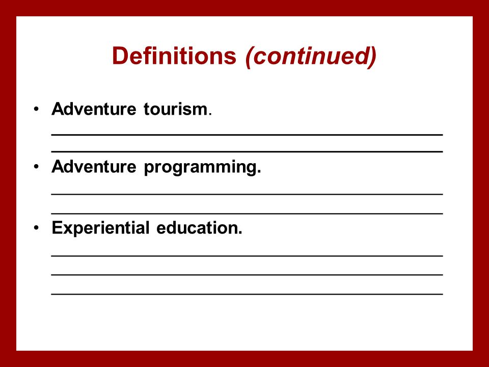 Definitions (continued) Adventure tourism. ________________________________________ ________________________________________ Adventure programming. __