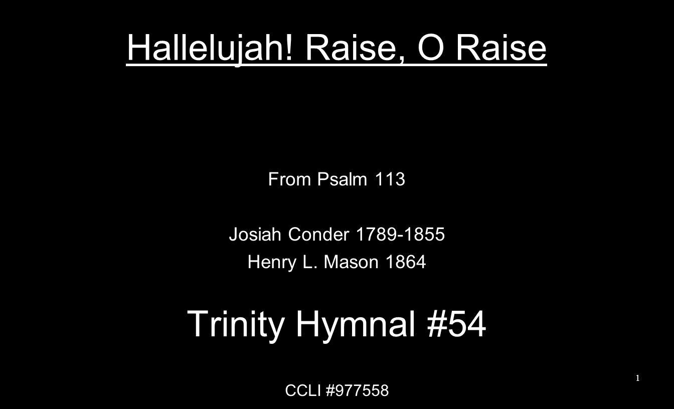 Hallelujah. Raise, O Raise From Psalm 113 Josiah Conder 1789-1855 Henry L.